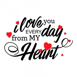 I love you every day from my heart